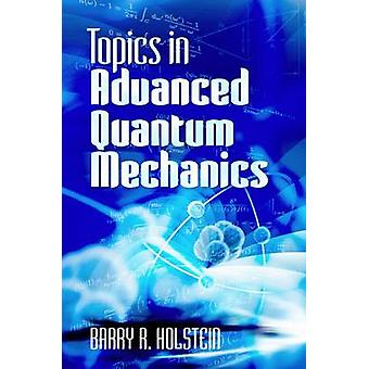 Topics in Advanced Quantum Mechanics by Barry R. Holstein - 978048649