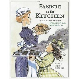 Fannie in the Kitchen - The Whole Story from Soup to Nuts of How Fanni