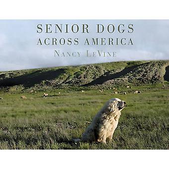 Senior Dogs Across America - Portraits of Man's Best Old Friend by Nan