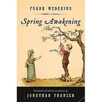 Spring Awakening - A Children's Tragedy by Frank Wedekind - Jonathan F