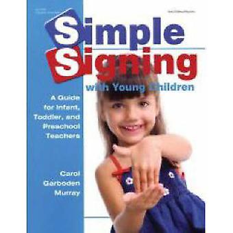 Simple Signing with Young Children - A Guide for Infant - Toddler - an