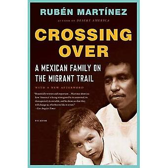 Crossing Over - A Mexican Family on the Migrant Trail by Ruben Martine