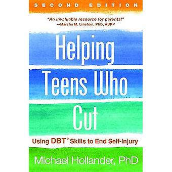 Helping Teens Who Cut - Using DBT Skills to End Self-Injury by Michael