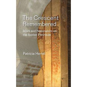 Crescent Remembered - Islam & Nationalism on the Iberian Peninsula by