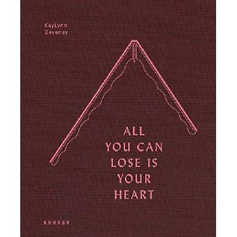 All You Can Lose is Your Heart by KayLynn Deveney - 9783868286113 Book