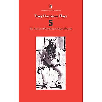 Tony Harrison Plays 5: The Trackers of Oxyrhynchus; Square Rounds: v. 5