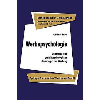 Werbepsychologie  Ganzheits und gestaltpsychologische Grundlagen der Werbung by Jacobi & Helmut
