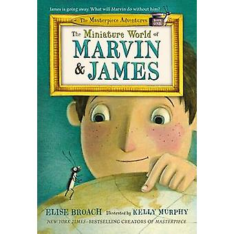 The Miniature World of Marvin & James by Elise Broach - Kelly Murphy