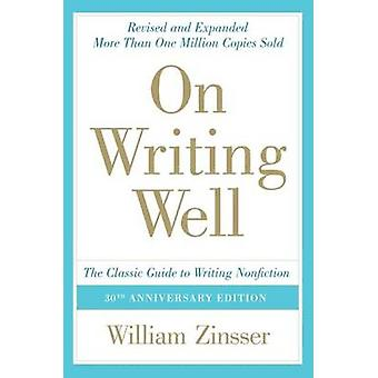 On Writing Well 30th Anniversary Edition by Zinsser & William