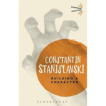 Building A Character (Bloomsbury Revelations) (Paperback) by Stanislavski Constantin
