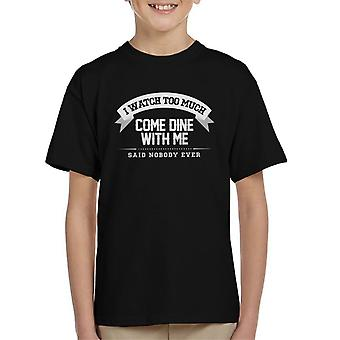 I Watch Too Much Come Dine With Me Said Nobody Ever Kid's T-Shirt
