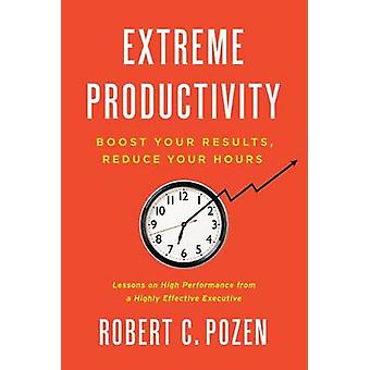 Extreme Productivity - Boost Your Results - Reduce Your Hours by Rober