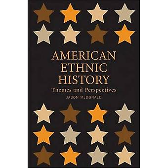 American Ethnic History - Themes and Perspectives by Jason McDonald -
