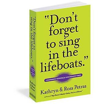 Glöm inte att sjunga i livbåtarna - Uncommon Wisdom för Uncommon T