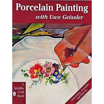 Porcelain Painting with Uwe Geissler by Uwe Geissler - 9780887408991
