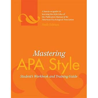 Mastering APA Style - Student's Workbook and Training Guide (6th Revis