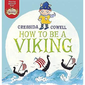How to be a Viking by Cressida Cowell - 9781444921366 Book