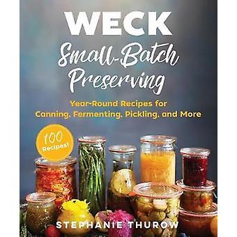 Weck små-Batch bevare - helårig oppskrifter for Canning - gjære