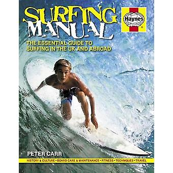 Surfing Manual - The Essential Guide to Surfing in the UK and Abroad b