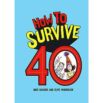 How to Survive 40 by Mike Haskins - Clive Whichelow - 9781849539357 B