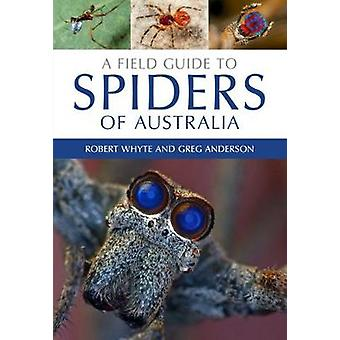 A Field Guide to Spiders of Australia by Robert Whyte - Greg Anderson