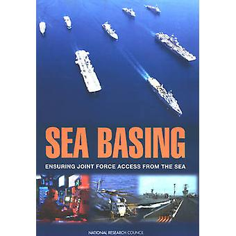 Sea Basing - Ensuring Joint Force Access from the Sea by Committee on