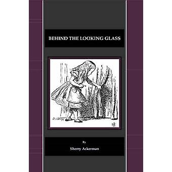 Behind the Looking Glass (1st Unabridged) by Sherry L. Ackerman - 978