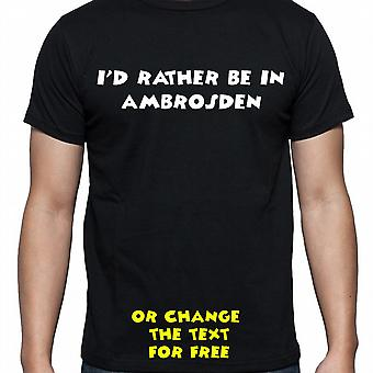 I'd Rather Be In Ambrosden Black Hand Printed T shirt