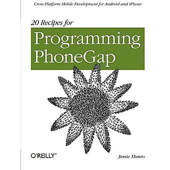 20 Rezepte für Programmierung PhoneGap: Cross-Plattform Mobile Entwicklung für Android und iPhone