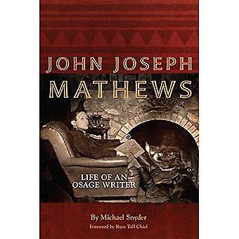 John Joseph Mathews: Leben eines Osage Schriftstellers (indianische Literatur und kritische Studien)