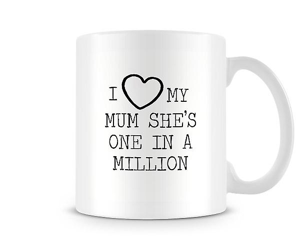 I Love My Mum She's One In A Million Mug