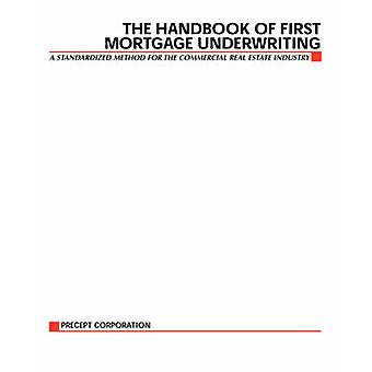 The Handbook of First Mortgage Underwriting by Precept