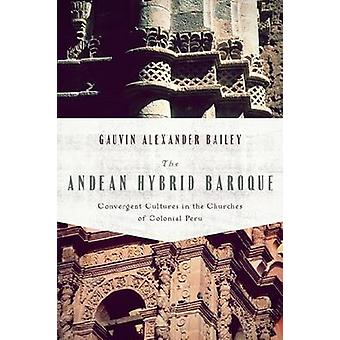 Andean Hybrid Baroque Convergent Cultures in the Churches of Colonial Peru by Bailey & Gauvin