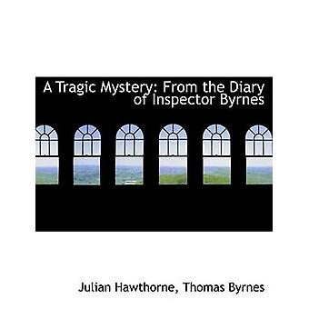 A Tragic Mystery from the Diary of Inspector Byrnes by Hawthorne & Thomas Byrnes & Julian