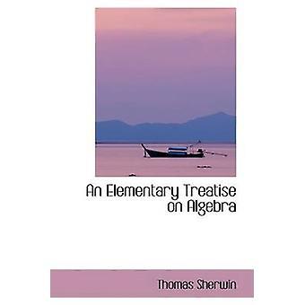 An Elementary Treatise on Algebra by Sherwin & Thomas