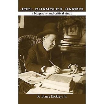 Joel Chandler Harris A Biography and Critical Study by Bickley & R. Bruce & Jr.