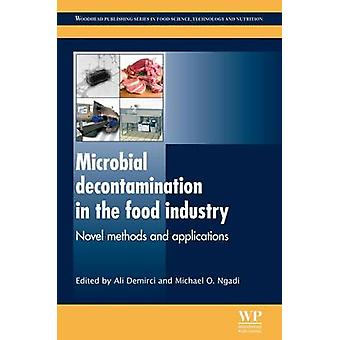 Microbial Decontamination in the Food Industry Novel Methods and Applications by Demirci & Ali