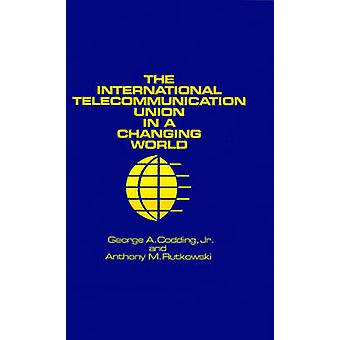 The International Telecommunication Union in a Changing World by Codding & George A. & Jr.