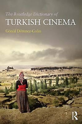 The Routledge Dictionary of Turkish Cinema by DnmezColin & Gnl