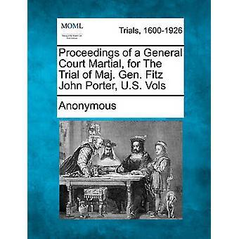 Proceedings av en generell Court Martial for rettssaken av generalmajor Fitz John Porter U.S. Vols av anonym
