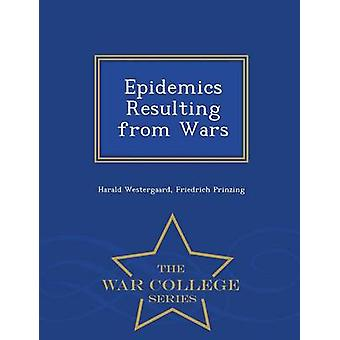Epidemics Resulting from Wars  War College Series by Westergaard & Harald