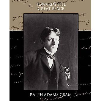 Towards the Great Peace by Cram & Ralph Adams