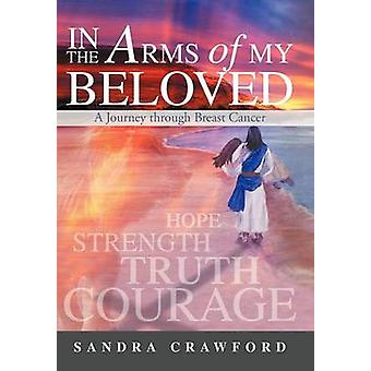 In the Arms of My Beloved A Journey Through Breast Cancer by Crawford & Sandra