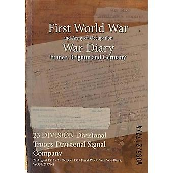23 DIVISION Division Truppen Divisional Signal Company 24. August 1915 31. Oktober 1917 Erster Weltkrieg Krieg Tagebuch WO9521774 durch WO9521774