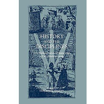 History and the Disciplines The Reclassification of Knowledge in Early Modern Europe by Kelley & Donald R.
