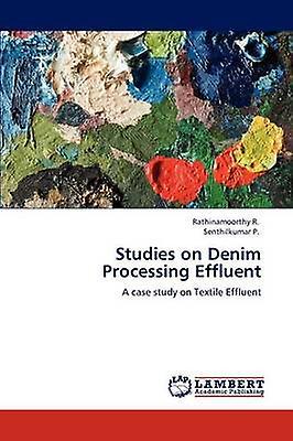 Studies on Denim Processing Effluent by R. & Rathinamoorthy