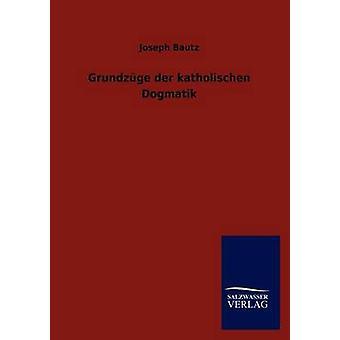 Grundzge der katholischen Dogmatik door Bautz & Joseph