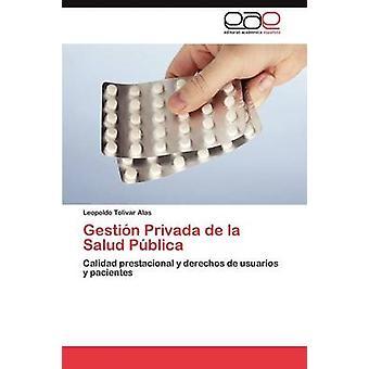 Gestion Privada de La Salud Publica by Tolivar Alas & Leopoldo