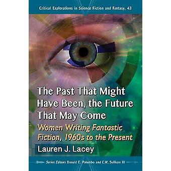 The Past That Might Have Been - the Future That May Come - Women Writi
