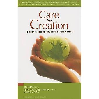 Care for Creation - A Franciscan Spirituality of the Earth by Ilia Del